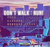 Don't Walk: RUN!